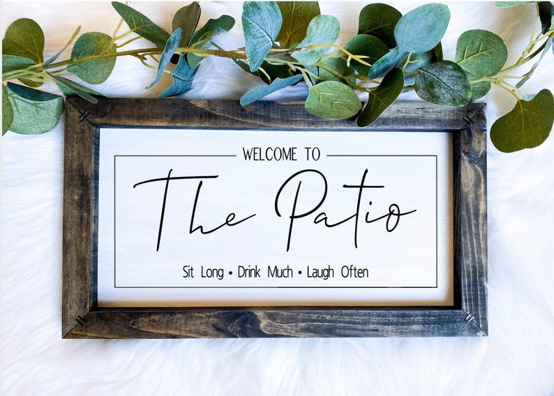 Lettered Patio Sign - Welcome to the Patio - Sit Long Drink Much Laugh Often